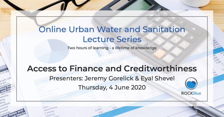 Access to Finance and Creditworthiness for Water Utilities Online Lecture presented by Jeremy Gorelick & Eyal Shevel
