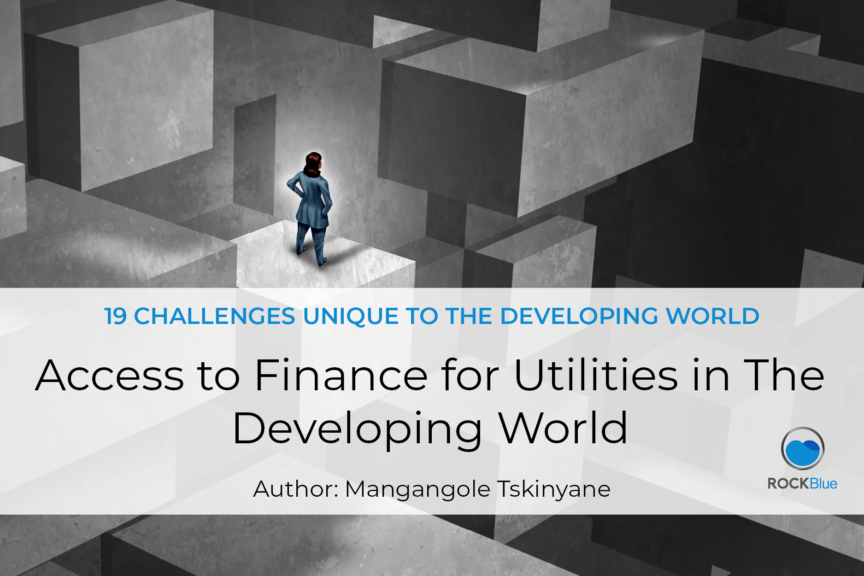 Access to Finance for Utilities in The Developing World by Mangangole Tskinyane